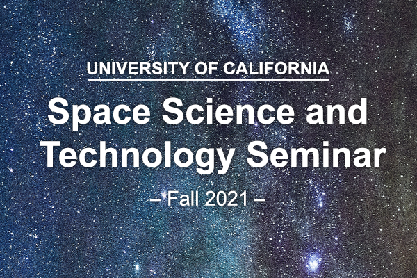 UC Space Science and Technology Seminar Series (Fall 2021)