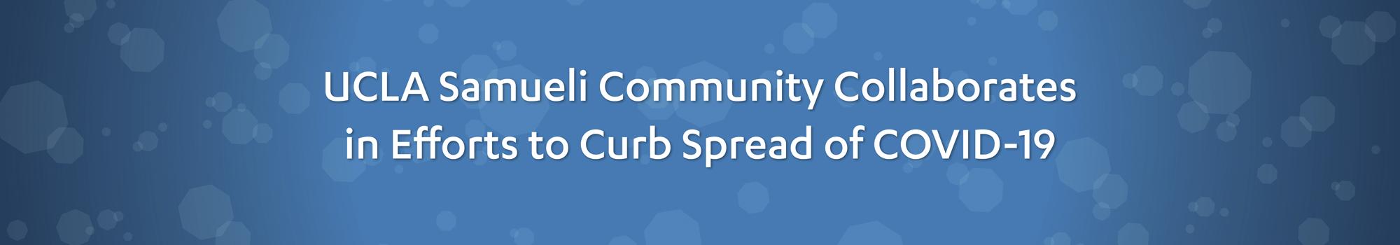 UCLA Samueli Community Collaborates in Efforts to Curb Spread of COVID-19